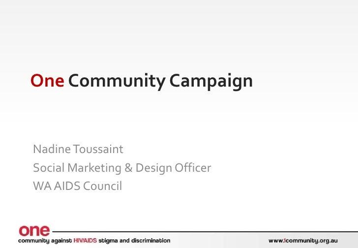 One Community CampaignNadine ToussaintSocial Marketing & Design OfficerWA AIDS Council