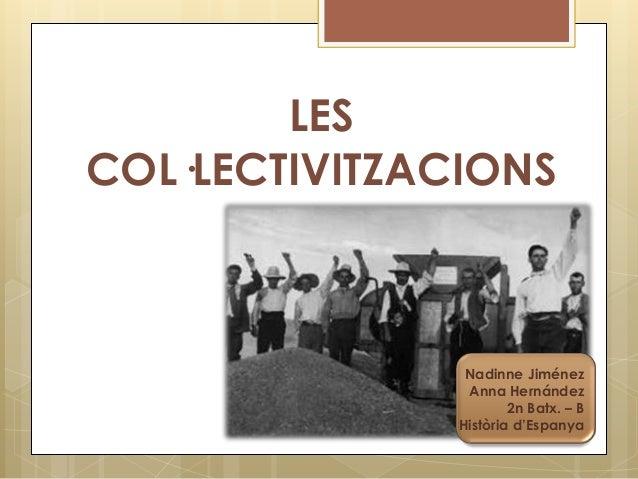 LESCOL·LECTIVITZACIONS                Nadinne Jiménez                Anna Hernández                       2n Batx. – B    ...