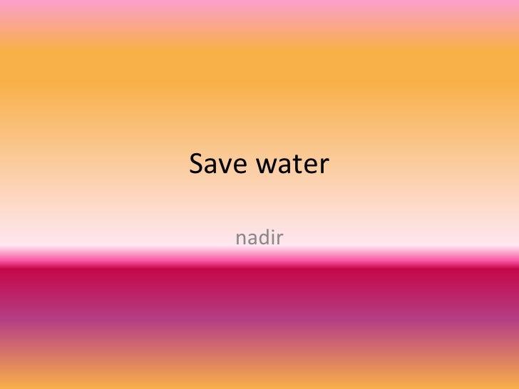 Save water   nadir