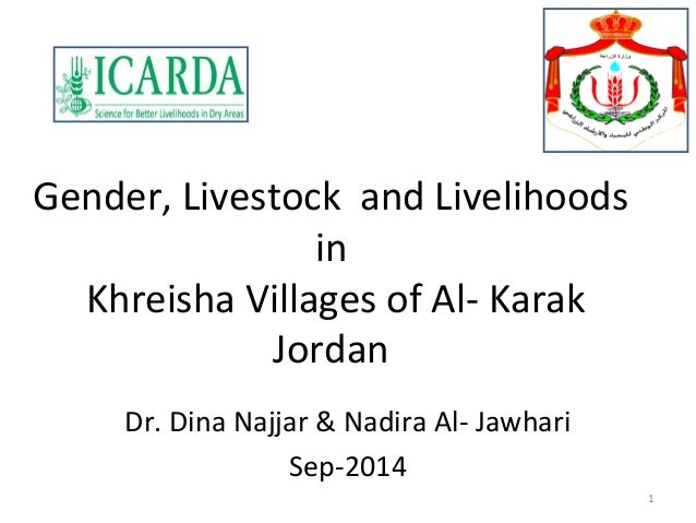Gender, Livestock and Livelihoods  in  Khreisha Villages of Al- Karak  Jordan  Dr. Dina Najjar & Nadira Al- Jawhari  Sep-2...
