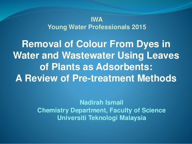 Removal of Colour From Dyes in Water and Wastewater Using Leaves of Plants as Adsorbents: A Review of Pre-treatment Method...
