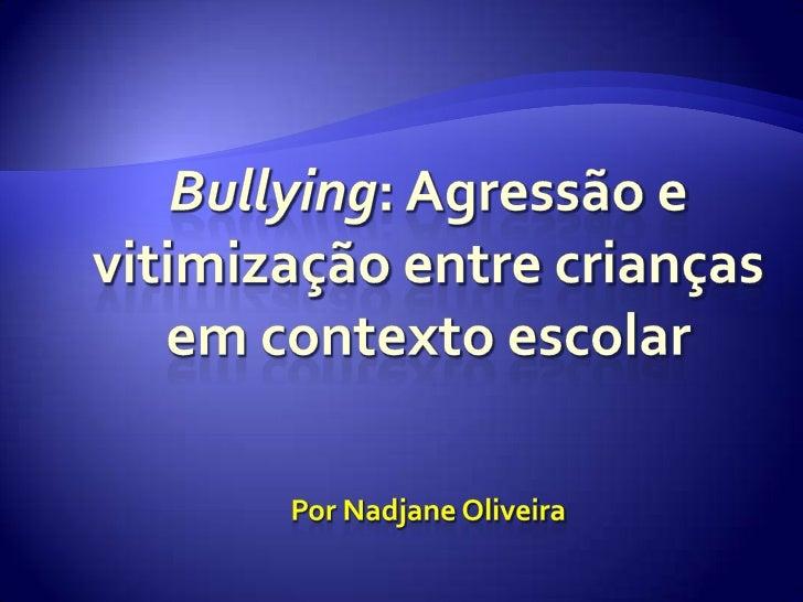Bullying: Agressão e vitimização entre crianças em contexto escolarPor Nadjane Oliveira<br />