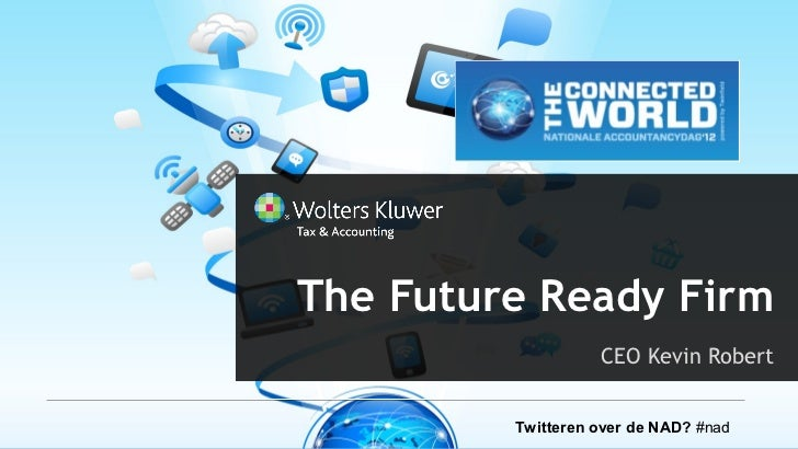 The Future Ready Firm                   CEO Kevin Robert         Twitteren over de NAD? #nad
