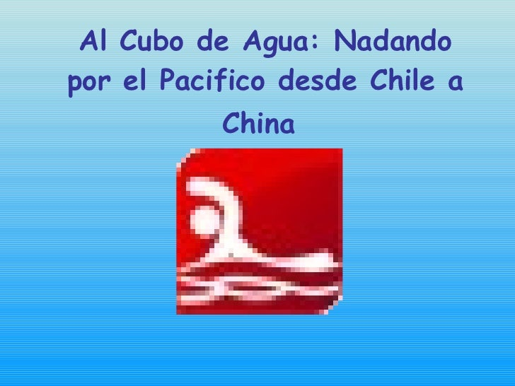 Al Cubo de Agua: Nadando por el Pacifico desde Chile a China