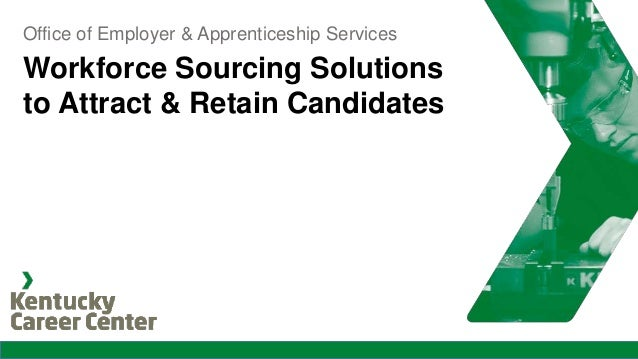 Workforce Sourcing Solutions to Attract & Retain Candidates Office of Employer & Apprenticeship Services