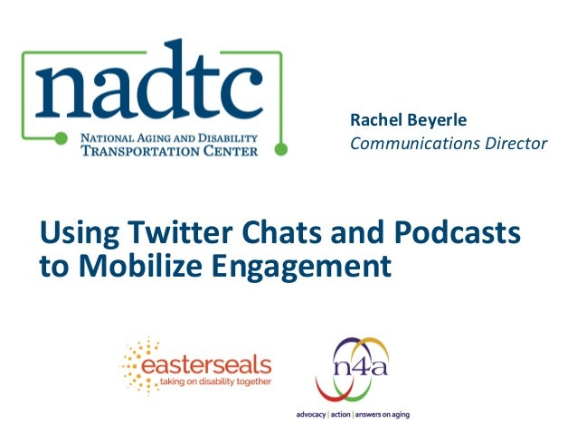 Using Twitter Chats and Podcasts to Mobilize Engagement Rachel Beyerle Communications Director
