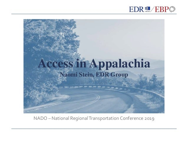 Access in Appalachia Naomi Stein, EDR Group NADO – National RegionalTransportation Conference 2019