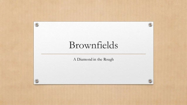 Brownfields A Diamond in the Rough