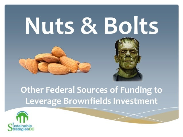 Nuts & Bolts Other Federal Sources of Funding to Leverage Brownfields Investment