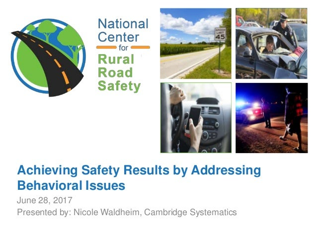 Achieving Safety Results by Addressing Behavioral Issues June 28, 2017 Presented by: Nicole Waldheim, Cambridge Systematics