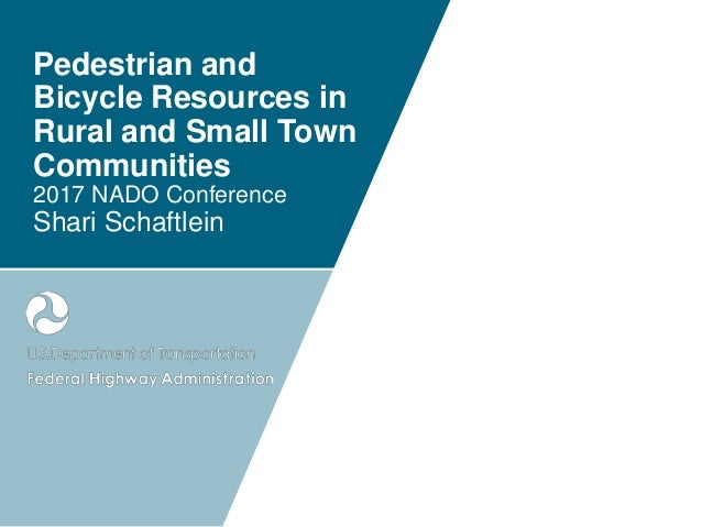 Pedestrian and Bicycle Resources in Rural and Small Town Communities 2017 NADO Conference Shari Schaftlein
