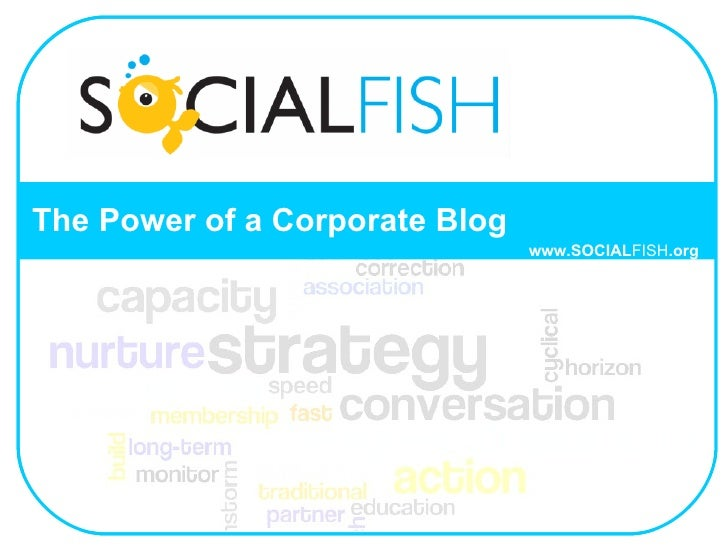 The Power of a Corporate Blog www.SOCIAL FISH .org