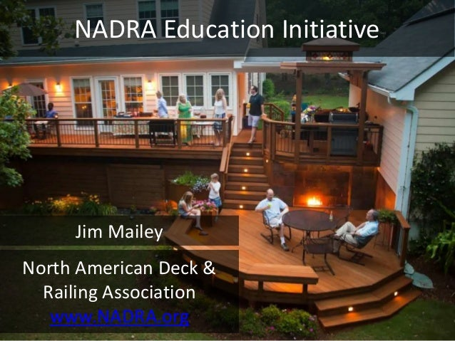 North American Deck & Railing Association www.NADRA.org NADRA Education Initiative Jim Mailey