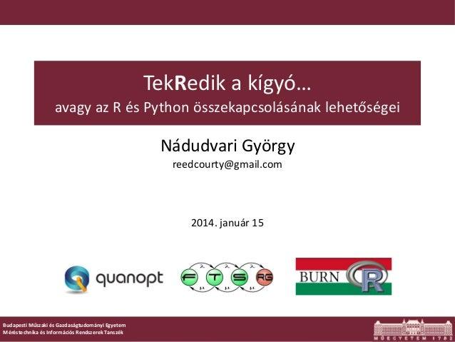 TekRedik a kígyó… avagy az R és Python összekapcsolásának lehetőségei  Nádudvari György reedcourty@gmail.com  2014. január...