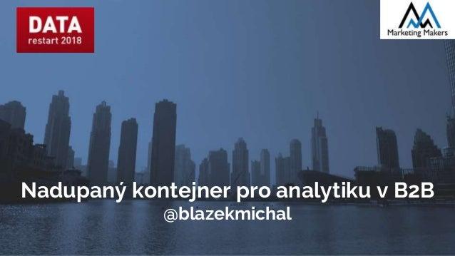 Nadupaný kontejner pro analytiku v B2B @blazekmichal