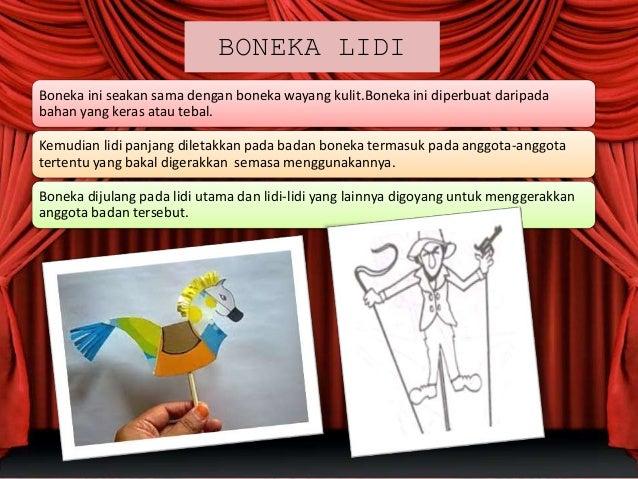 BONEKA LIDI Boneka ini seakan sama dengan boneka wayang kulit.Boneka ini diperbuat daripada bahan yang keras atau tebal. K...
