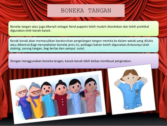 BONEKA TANGAN Boneka tangan atau juga dikenali sebagai hand puppets lebih mudah disediakan dan lebih praktikal digunakan o...