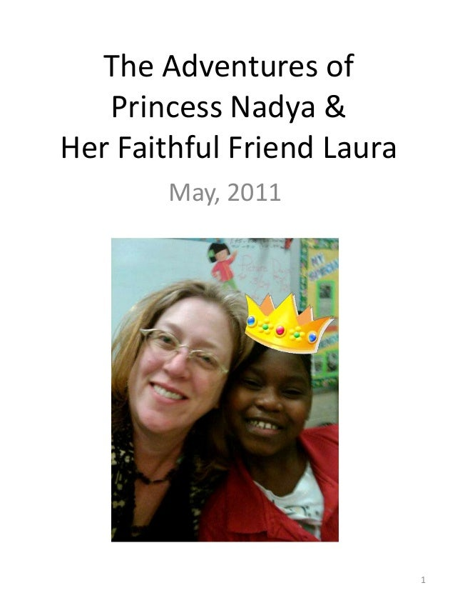 The Adventures of   Princess Nadya &Her Faithful Friend Laura        May, 2011                            1