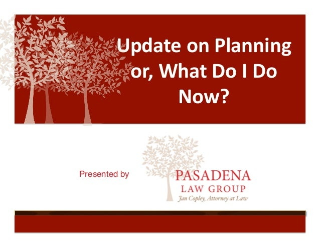 Update	  on	  Planning	  	           or,	  What	  Do	  I	  Do	                   Now?	  Presented by           !