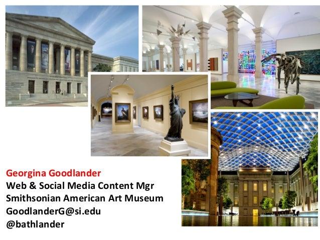 Georgina Goodlander Web & Social Media Content Mgr Smithsonian American Art Museum GoodlanderG@si....
