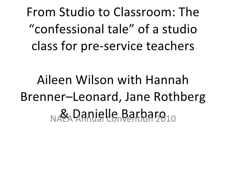"From Studio to Classroom: The ""confessional tale"" of a studio class for pre-service teachers Aileen Wilson with Hannah Bre..."