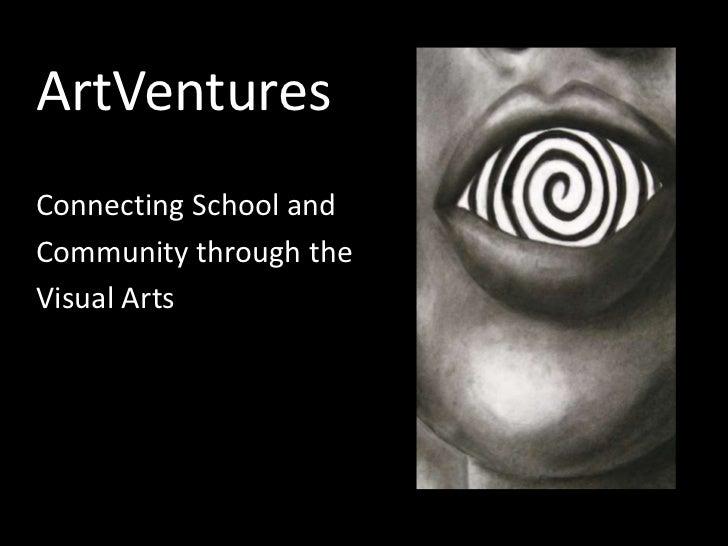ArtVenturesConnecting School andCommunity through theVisual Arts