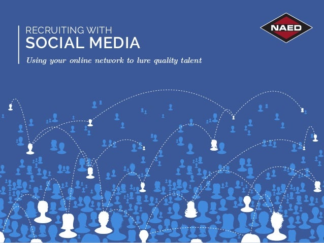 RECRUITING WITH  SOCIAL MEDIA  Using your online network to lure quality talent