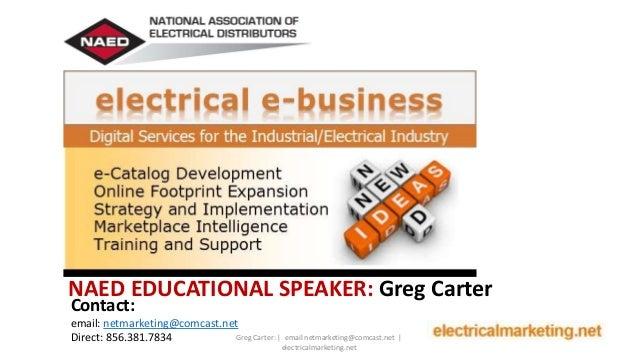 NAED EDUCATIONAL SPEAKER: Greg Carter Contact: email: netmarketing@comcast.net Direct: 856.381.7834 Greg Carter: | email n...