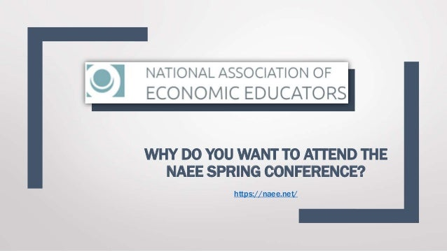 WHY DO YOU WANT TO ATTEND THE NAEE SPRING CONFERENCE? https://naee.net/