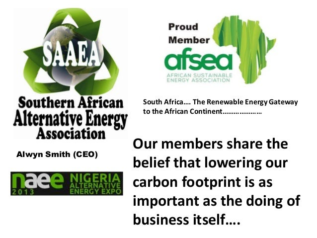 South Africa…. The Renewable Energy Gateway to the African Continent…………………  Alwyn Smith (CEO)  Our members share the beli...