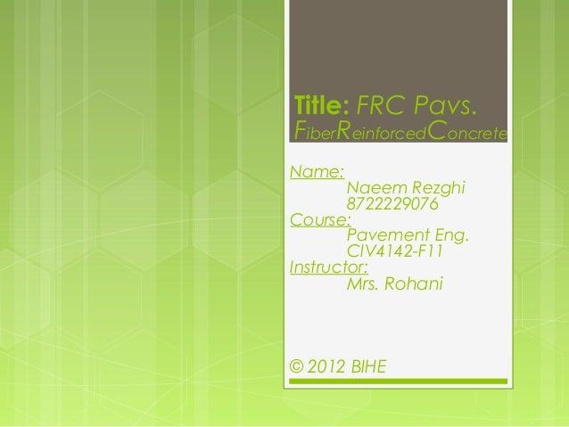 Title: FRC Pavs.FiberReinforcedConcreteName:        Naeem Rezghi        8722229076Course:        Pavement Eng.        CIV4...