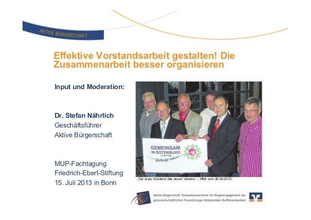 Effektive Vorstandsarbeit gestalten! Die Zusammenarbeit besser organisieren Input und Moderation: Dr. Stefan Nährlich Gesc...