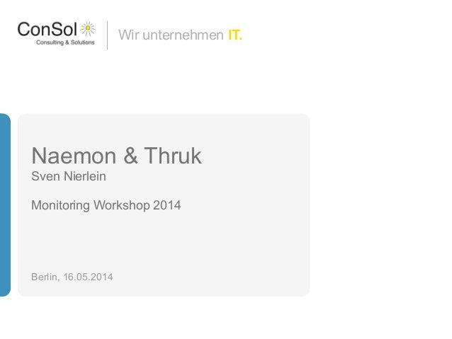 Wir unternehmen IT. Naemon & Thruk Sven Nierlein ! Monitoring Workshop 2014 Berlin, 16.05.2014