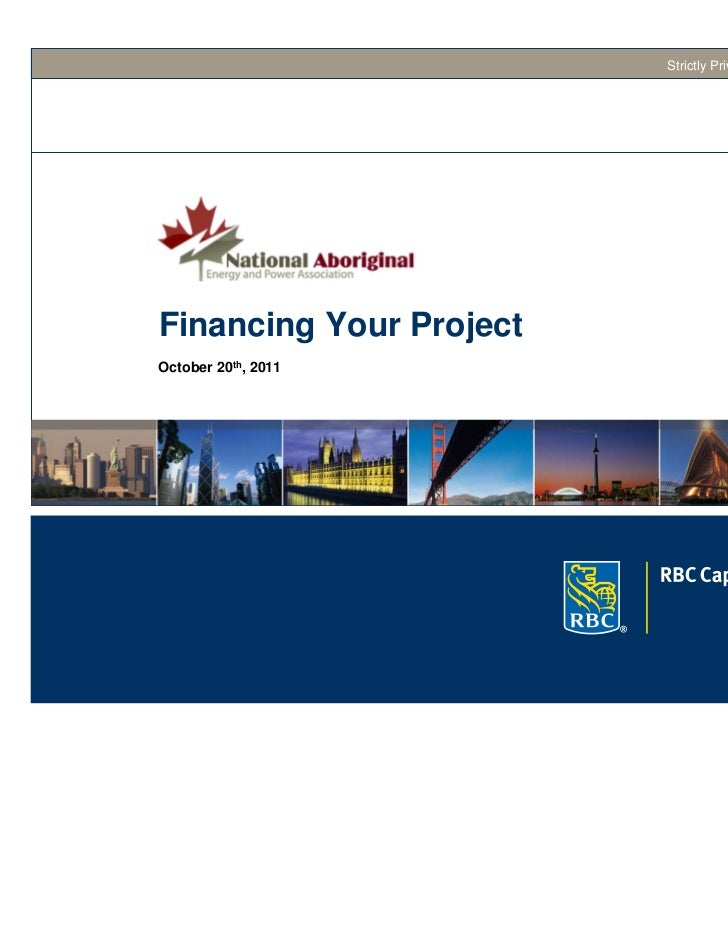 Strictly Private and ConfidentialFinancing Your ProjectOctober 20th, 2011