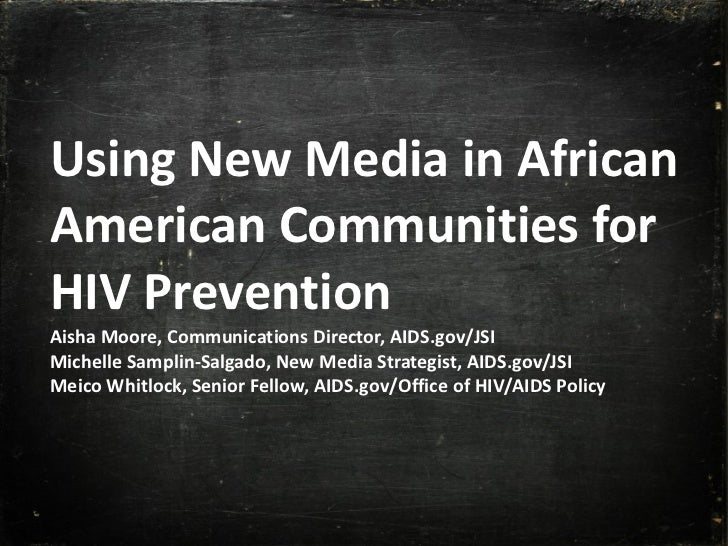 Using New Media in African American Communities for HIV Prevention Aisha Moore, Communications Director, AIDS.gov/JSI Mich...