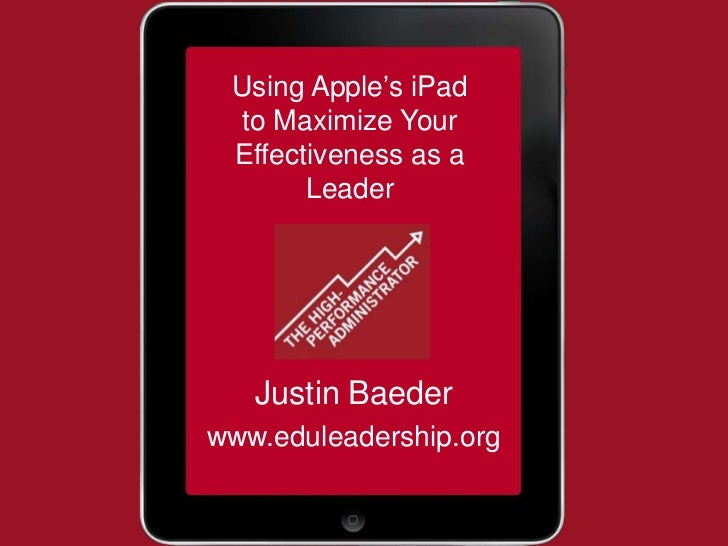 Using Apple's iPad to Maximize Your Effectiveness as a       Leader   Justin Baederwww.eduleadership.org