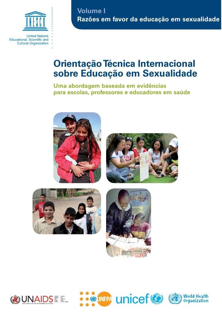 Volume I        Razões em favor da educação em sexualidadeOrientação Técnica Internacionalsobre Educação em SexualidadeUma...