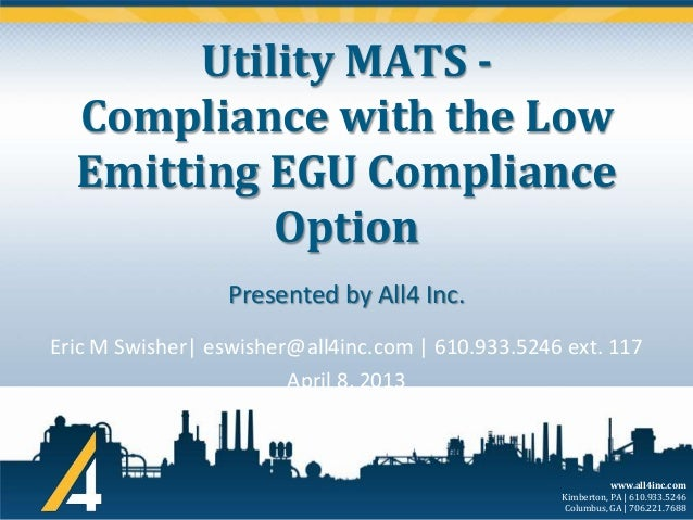 Utility MATS Compliance with the Low Emitting EGU Compliance Option Presented by All4 Inc. Eric M Swisher  eswisher@all4in...