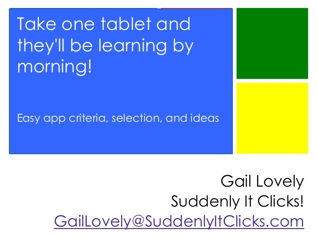 Take one tablet and they'll be learning by morning! Easy app criteria, selection, and ideas  Gail Lovely Suddenly It Click...