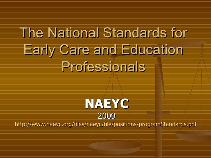 The National Standards for Early Care and Education Professionals NAEYC 2009 http://www.naeyc.org/files/naeyc/file/positio...