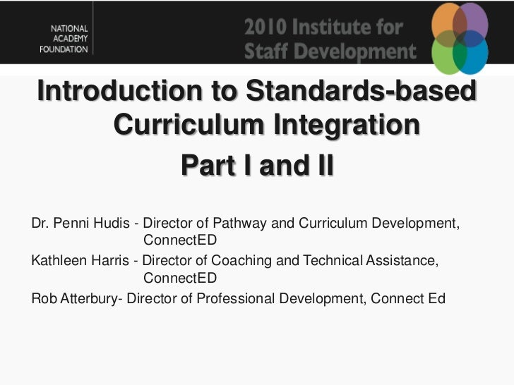 Introduction to Standards-based Curriculum Integration <br />Part I and II<br />Dr. Penni Hudis - Director of Pathway and ...