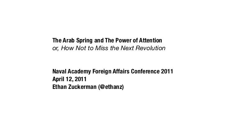 The Arab Spring and The Power of Attentionor, How Not to Miss the Next RevolutionNaval Academy Foreign Affairs Conference ...