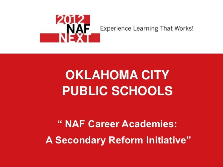 "OKLAHOMA CITY   PUBLIC SCHOOLS  "" NAF Career Academies:A Secondary Reform Initiative"""