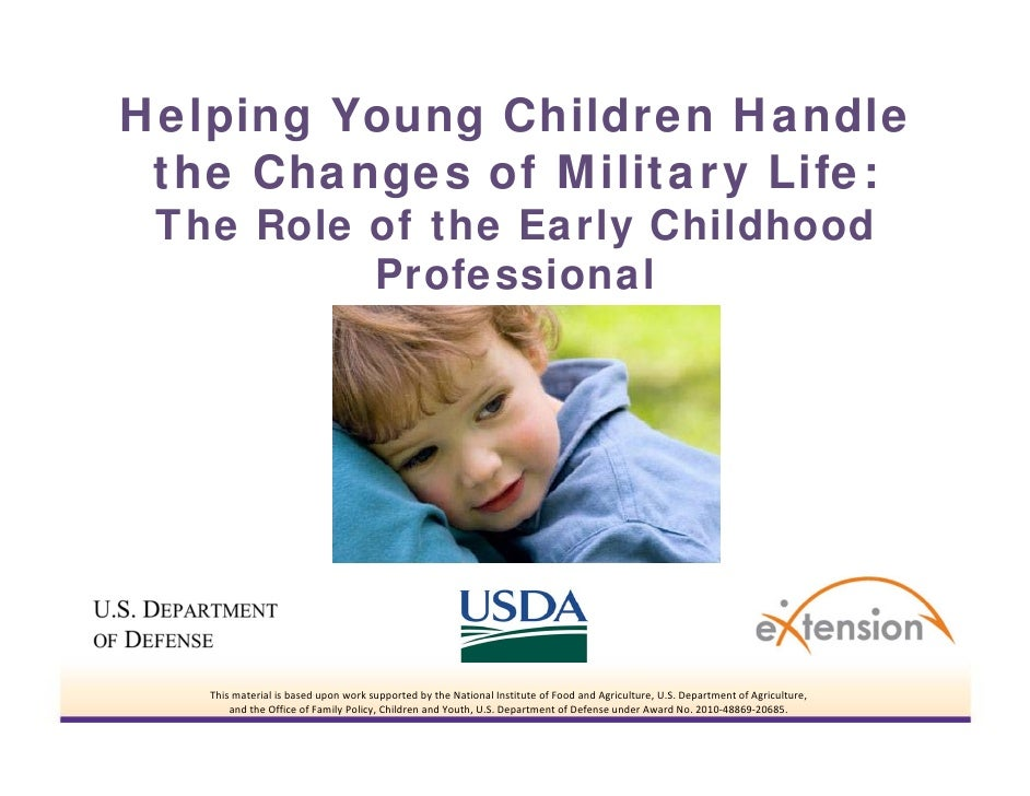 Helping Young Children Handle the Changes of Military Life: The Role of the Early Childhood          Professional   Thism...