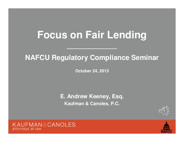 Focus on Fair Lending NAFCU Regulatory Compliance Seminar October 24, 2013  E. Andrew Keeney, Esq. Kaufman & Canoles, P.C.