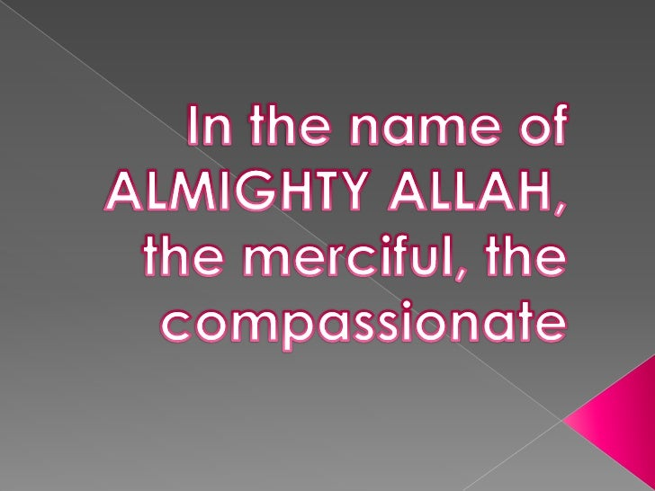In the name of ALMIGHTY ALLAH,<br />the merciful, the compassionate<br />