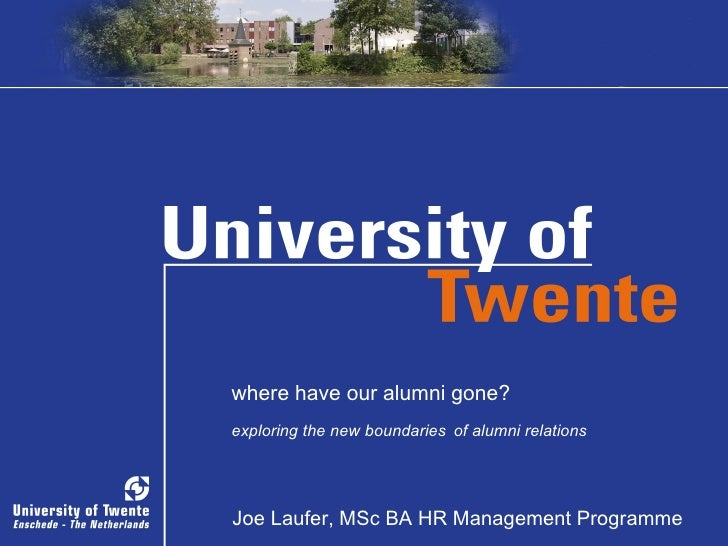 naam where have our alumni gone? exploring the new boundaries   of alumni relations Joe Laufer, MSc BA HR Management Progr...