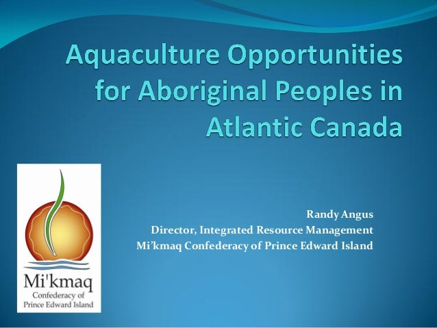 Randy Angus  Director, Integrated Resource ManagementMi'kmaq Confederacy of Prince Edward Island