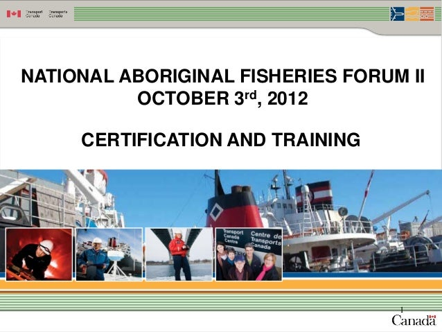 NATIONAL ABORIGINAL FISHERIES FORUM II          OCTOBER 3rd, 2012     CERTIFICATION AND TRAINING                          ...