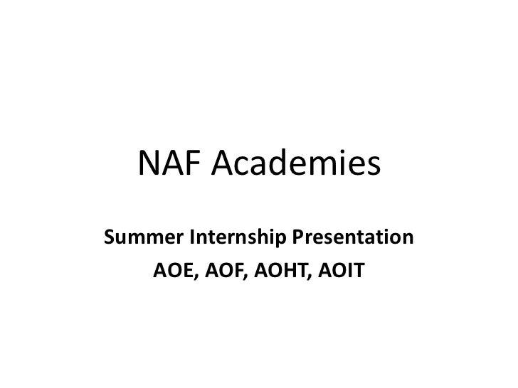NAF AcademiesSummer Internship Presentation   AOE, AOF, AOHT, AOIT